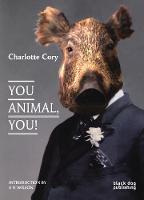 You Animal, You!: Charlotte Cory (Hardback)