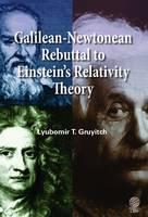 Galilean - Newtonean Rebuttal to Einstein's Relativity Theory (Hardback)