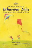A-Z Collection of Behaviour Tales, An: From Angry Ant to Zestless Zebra - Storytelling (Paperback)
