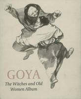 Goya: The Witches and Old Women Album (Paperback)
