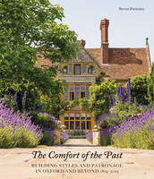 The Comfort of the Past: Building in Oxford and Beyond 1815-2015 (Hardback)