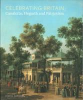 Celebrating Britain: Canaletto, Hogarth and Patriotism (Paperback)