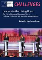 Leaders in the Living Room 2010: The Prime Ministerial Debates of 2010: Evidence, Evaluation and Some Recommendations (Paperback)