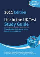 Life in the UK Test: Study Guide 2011: The Essential Study Guide for the British Citizenship Test (Paperback)