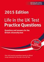 Life in the UK Test: Practice Questions 2015: Questions and answers for the British citizenship test (Paperback)