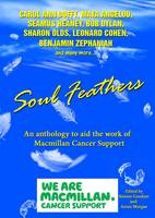 Soul Feathers: An Anthology to Aid the Work of Macmillan Cancer Support (Paperback)
