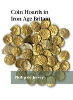 Coin Hoards in Iron Age Britain: BNS SP12 (Hardback)