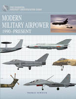 Modern Military Airpower: 1990-Present - The Essential Aircraft Identification Guide (Hardback)