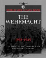 The Wehrmacht: The Essential Facts and Figures for Hitler's Germany (Hardback)