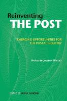 Reinventing the Post: Emerging Opportunities for the Postal Industry (Hardback)
