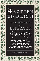 Wrotten English: A Celebration of Literary Misprints, Mistakes and Mishaps (Hardback)