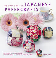 The Simple Art of Japanese Papercrafts: 24 Unique Oriental Projects (Paperback)