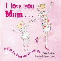 I Love You Mum: And All the Things You Say and Do (Hardback)