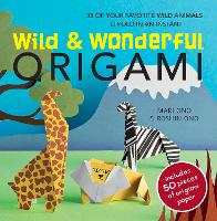 Wild & Wonderful Origami: 35 of Your Favourite Wild Animals to Fold in an Instant (Paperback)
