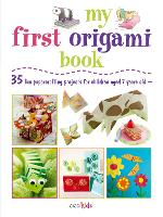 My First Origami Book: 35 Fun Papercrafting Projects for Children Aged 7-11 Years Old (Paperback)