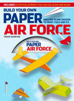 Build Your Own Paper Air Force: Amazing Plane Designs to Print, Fold and Fly (Paperback)