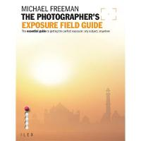 The Photographer's Exposure Field Guide: The Essential Guide to Getting the Perfect Exposure; Any Subject, Anywhere (Paperback)