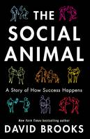 The Social Animal: How We Become the People We are, Why We Do the Things We Do (Paperback)