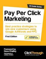 Pay Per Click Marketing: Best Practice Strategies to Win New Customers Using Google AdWords and PPC - 101 Guide Series (Paperback)