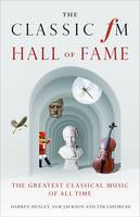 The Classic FM Hall of Fame: The Greatest Classical Music of All Time (Hardback)