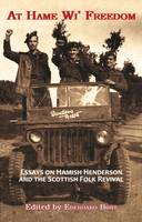 At Hame Wi' Freedom: Essays on Hamish Henderson and the Scottish Folk Revival (Paperback)