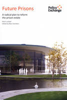 Future Prisons: A Radical Plan to Reform the Prison Estate (Paperback)