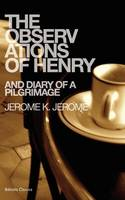 The Observations of Henry & Diary of a Pilgrimage (Paperback)
