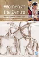 Women at the Centre: Innovation in Community (Paperback)