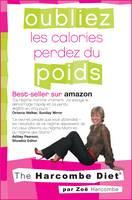 Oubliez les Calories & Perdez du Poids: The Harcombe Diet (Paperback)