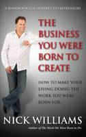 The Business You Were Born to Create: How to Make Your Living Doing The Work You Were Born For (Paperback)