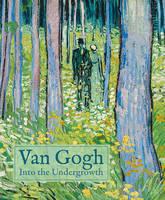 Van Gogh: Into the Undergrowth (Hardback)