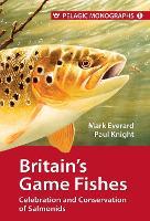 Britain's Game Fishes: Celebration and Conservation of Salmonids - Pelagic Monographs 1 (Hardback)