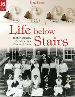 Life Below Stairs: in the Victorian and Edwardian Country House - National Trust History & Heritage (Hardback)