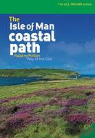 The Isle of Man Coastal Path: Raad Ny Foillan - Way of the Gull - All-Round Guide (Paperback)