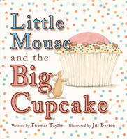 Little Mouse and the Big Cupcake (Paperback)
