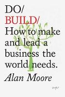 Do Build: How to Make and Lead a Business the World Needs (Paperback)