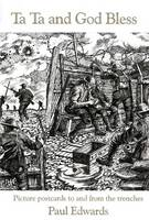 Ta Ta and God Bless: Picture Postcards to and from the Trenches (Paperback)