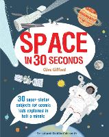 Space in 30 Seconds: 30 Super-Stellar Subjects for Cosmic Kids Explained in Half a Minute (Paperback)