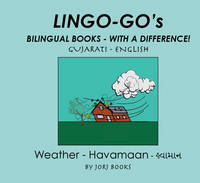 Lingo-go's Bilingual Books: Gujarati - English: Weather - Lingo-go's: Bilingual Books - with a Difference (Spiral bound)
