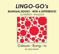 Lingo-go's Bilingual Books: Gujarati - English: Colours - Lingo-go's: Bilingual Books - with a Difference (Spiral bound)