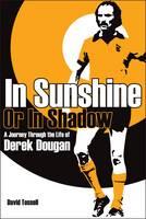 In Sunshine or In Shadow: A Journey Through the Life of Derek Dougan (Hardback)