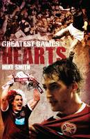 Hearts' Greatest Games: Heart of Midlothian's 50 Finest Matches (Hardback)