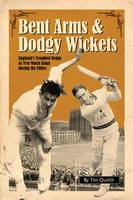 Bent Arms & Dodgy Wickets: England's Troubled Reign as Test Match Kings During the Fifties (Hardback)
