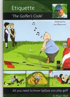 All You Need to Know Before You Play Golf: Etiquette - The Golfer's Code Endorsed by Lee Westwood (Paperback)