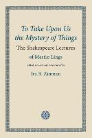 To Take Upon Us the Mystery of Things: The Shakespeare Lectures - Words of Wisdom 2 (Paperback)