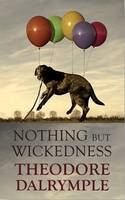 Nothing but Wickedness: The Decline of Our Culture (Hardback)