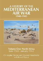 A History of the Mediterranean Air War, 1940-1945: Volume One: North Africa, June 1940 - January 1942 (Hardback)