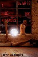 A Glimpse of the Numinous (Paperback) (Paperback)