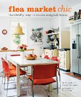 Flea Market Chic: The Thrifty Way to Create a Stylish Home (Hardback)