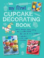 My First Cupcake Decorating Book: 35 Recipes for Decorating Cupcakes, Cookies and Cake Pops for Children Aged 7 Years+ (Paperback)